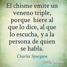 Tal y como dice Charles Spurgeon, en esta frase compartida por InstaQuote, los chismes marcan a quien los dice o comparte , involucran al que lo escucha pidiéndole que tome partido y tiñen a aquél …