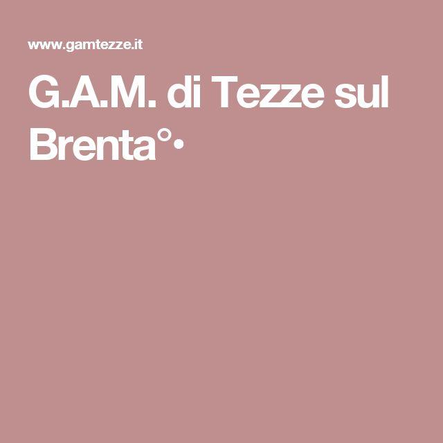 G.A.M. di Tezze sul Brenta°•