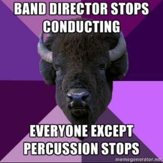 yeah... :)... or when he says to stop somewhere and he keeps conducting so we keep playing and he gets mad :/
