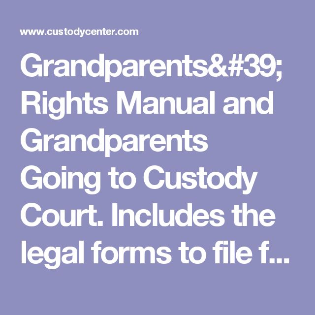 Grandparents' Rights Manual and Grandparents Going to Custody Court. Includes the legal forms to file for visitation or custody