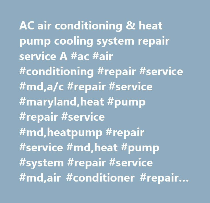 AC air conditioning & heat pump cooling system repair service A #ac #air #conditioning #repair #service #md,a/c #repair #service #maryland,heat #pump #repair #service #md,heatpump #repair #service #md,heat #pump #system #repair #service #md,air #conditioner #repair #service #md,maryland #a/c #heat #pump #repair #service,md #a/c #system #repair #service,md #heat #pump #repair #service,replacement,installation,a/c,md #gas #fireplace,maryland #gas #fireplace #inserts,md #gas #logs,md #gas…
