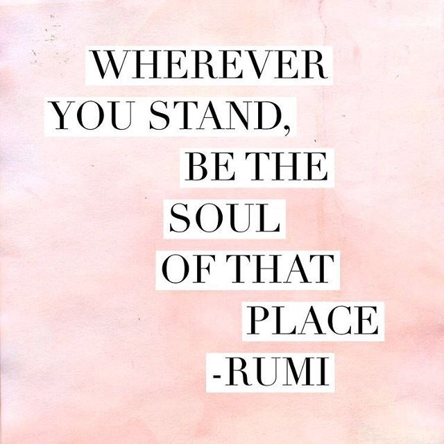 No matter where you stand - may it be on a mountain top, in your home, or on your yoga mat - be the soul of that place. Be present with every fiber of your being, and fill the world with your beautiful soul.