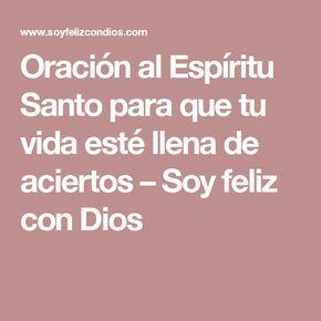 Oración al Espíritu Santo para que tu vida esté llena de aciertos – Soy feliz con Dios
