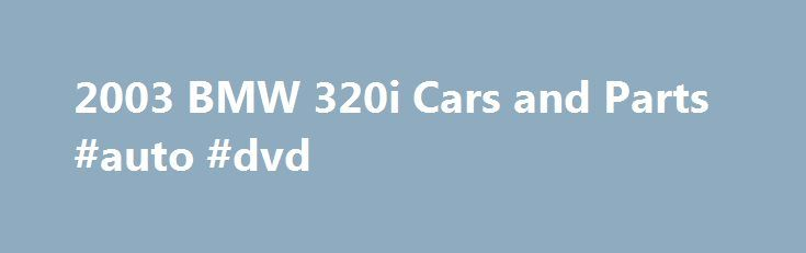 """2003 BMW 320i Cars and Parts #auto #dvd http://auto.remmont.com/2003-bmw-320i-cars-and-parts-auto-dvd/  #rockcliff auto # 2003 BMW 320i About the 2003 BMW 320i The BMW 3 Series features luxury executive cars manufactured since 1975. The collection's five generations include five compact body styles: a 2-door coupe, a 2-door convertible, a 4-door saloon, a 5-door touring car, and a 5-door hatchback or liftback"""". The 3 Series first gained [...]Read More...The post 2003 BMW 320i Cars and Parts…"""