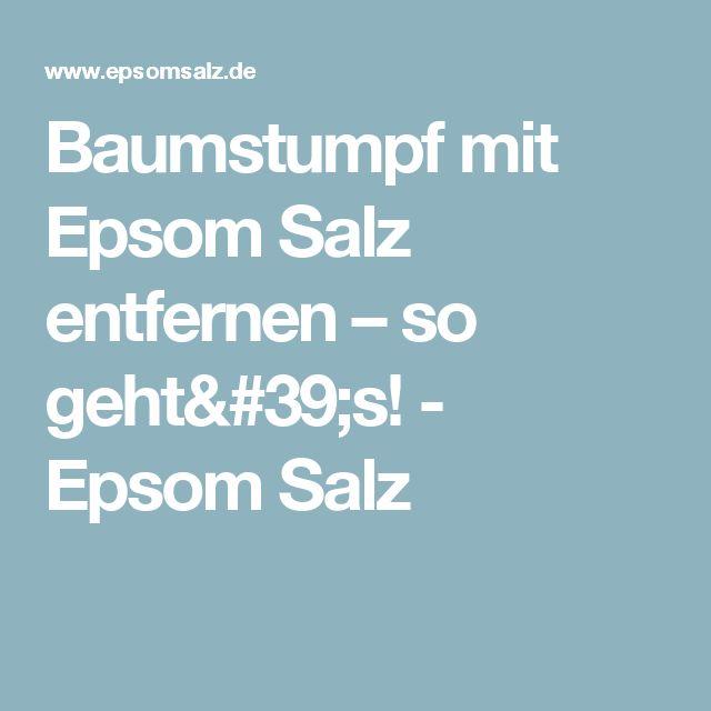 Elegant Baumstumpf mit Epsom Salz entfernen u so geht us