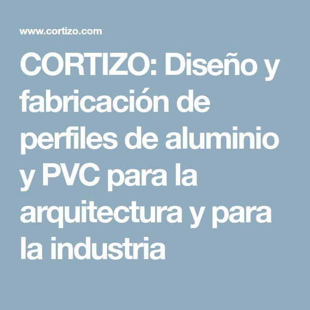 CORTIZO: Diseño y fabricación de perfiles de aluminio y PVC para la arquitectura y para la industria