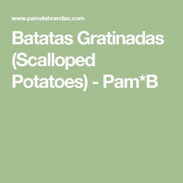 Batatas Gratinadas (Scalloped Potatoes) - Pam*B