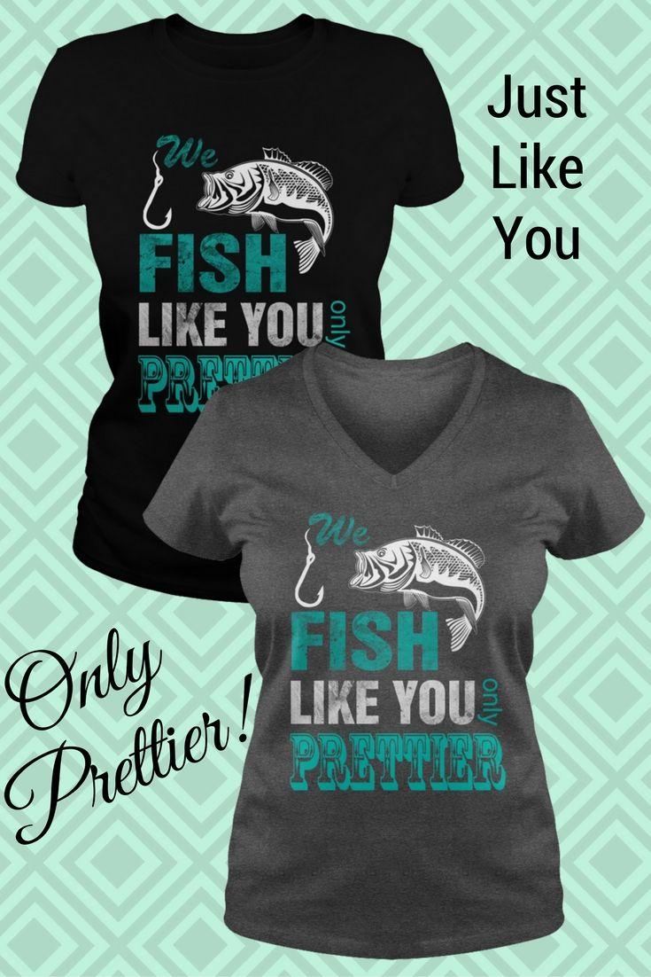 e Fish Like You Only PRETTIER Womens Fishing Shirt http://baitcastfishreels.com/shop/fishing-clothing/fish-like-prettier-womens-fishing-shirt/