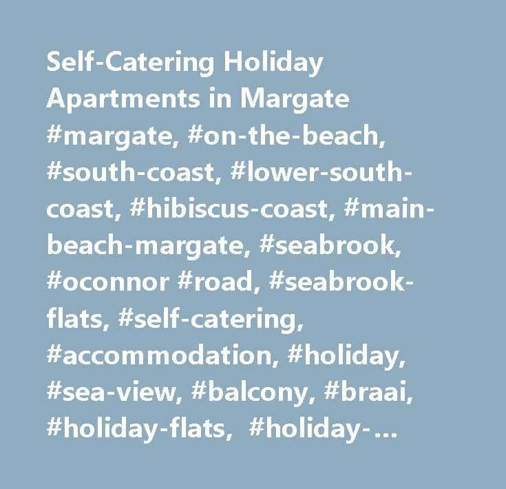 Self-Catering Holiday Apartments in Margate #margate, #on-the-beach, #south-coast, #lower-south-coast, #hibiscus-coast, #main-beach-margate, #seabrook, #oconnor #road, #seabrook-flats, #self-catering, #accommodation, #holiday, #sea-view, #balcony, #braai, #holiday-flats, #holiday-apartments…