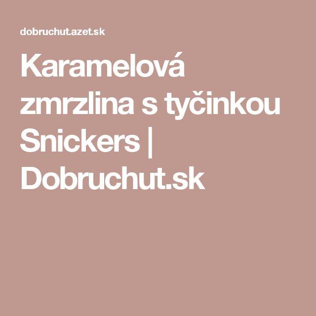 Karamelová zmrzlina s tyčinkou Snickers | Dobruchut.sk