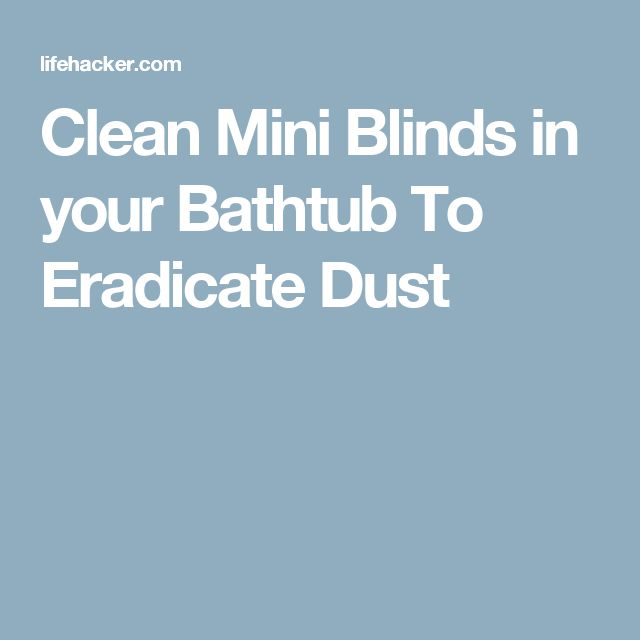 Clean Mini Blinds in your Bathtub To Eradicate Dust