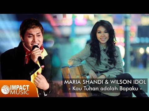 Maria Shandi & Wilson Idol - Kau Tuhan adalah Bapaku - YouTube