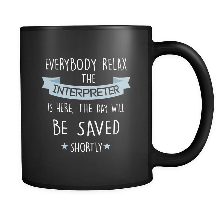 Interpreter - Everybody relax the Interpreter is here, the day will be save shortly - 11oz Black Mug