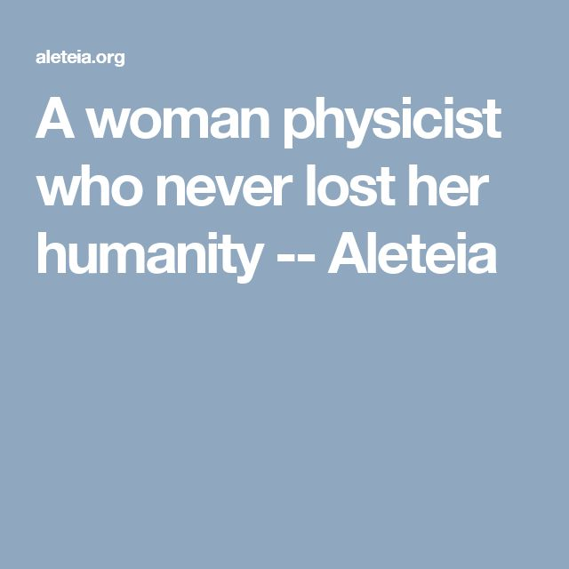 A woman physicist who never lost her humanity -- Aleteia