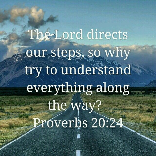Proverbs 20:24 The Lord directs my steps.