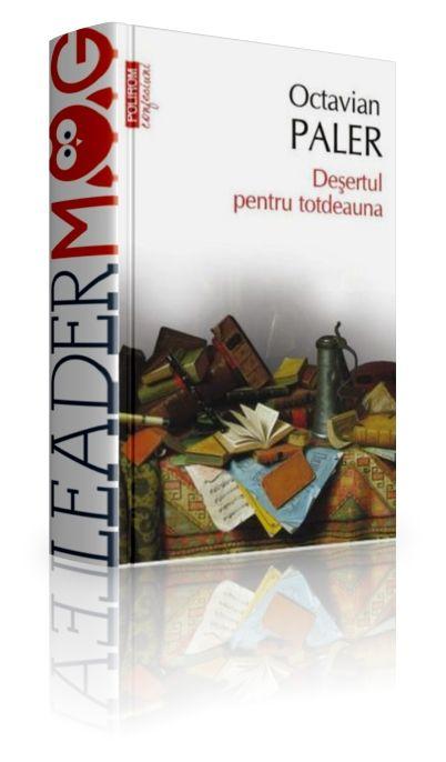 Deşertul pentru totdeauna - Octavian Paler - Scris sub forma unui jurnal cu însemnari zilnice, Deşertul pentru totdeauna îmbină relatarea întâmplărilor prezente cu întoarcerile în timp.