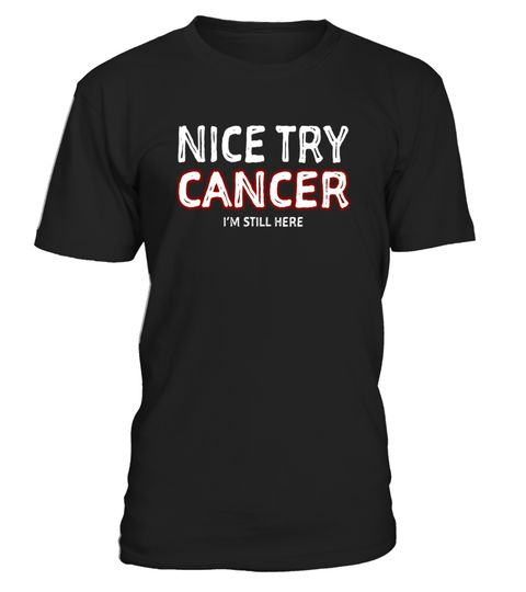 """# Nice Try Cancer I'm Still Here Survivor T-Shirt Tshirt Tee T .  Special Offer, not available in shops      Comes in a variety of styles and colours      Buy yours now before it is too late!      Secured payment via Visa / Mastercard / Amex / PayPal      How to place an order            Choose the model from the drop-down menu      Click on """"Buy it now""""      Choose the size and the quantity      Add your delivery address and bank details      And that's it!      Tags: The perfect novelty…"""