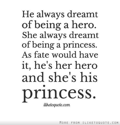 He always dreamt of being a hero. She always dreamt of being a princess. As fate would have it, he's her hero and she's his princess.