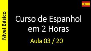 Curso de Espanhol Online - Gratis e Completo: Curso de Espanhol em 2 Horas - Aula 03 / 20 (Nível...