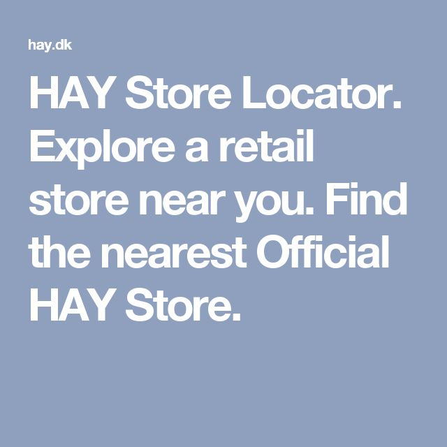 HAY Store Locator. Explore a retail store near you. Find the nearest Official HAY Store.