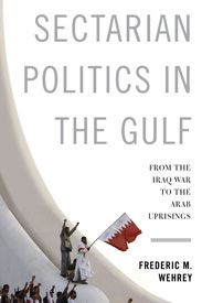 Sectarian politics in the Gulf : from the Iraq war to the Arab uprisings / Frederic M. Wehrey. -- New York :  Columbia University Press,  cop. 2014.