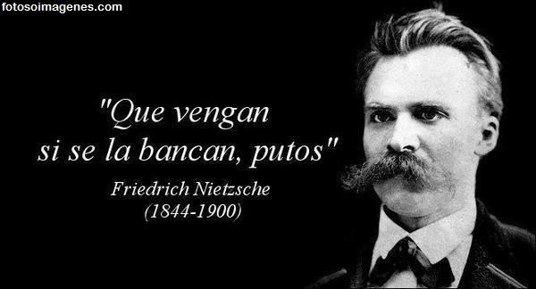 que vengan Frase graciosa de Friedrich Nietzsche