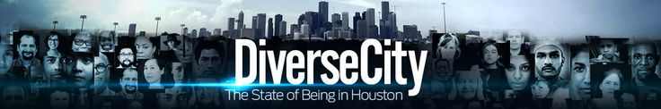 """""""DiverseCity is a year-long initiative looking at what Houston's diversity means for the city.  We'll examine how it connects or divides us and how it shapes the nation's fourth largest city."""""""
