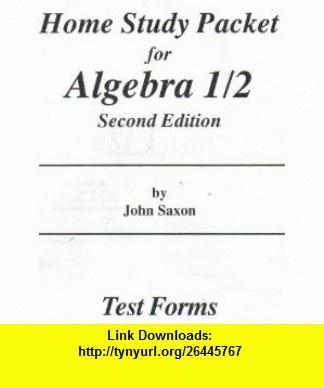 Home Study Packet for Alegbra 1/2 Test Forms (Second Edition) (9781565770768) John Saxon , ISBN-10: 1565770765  , ISBN-13: 978-1565770768 ,  , tutorials , pdf , ebook , torrent , downloads , rapidshare , filesonic , hotfile , megaupload , fileserve
