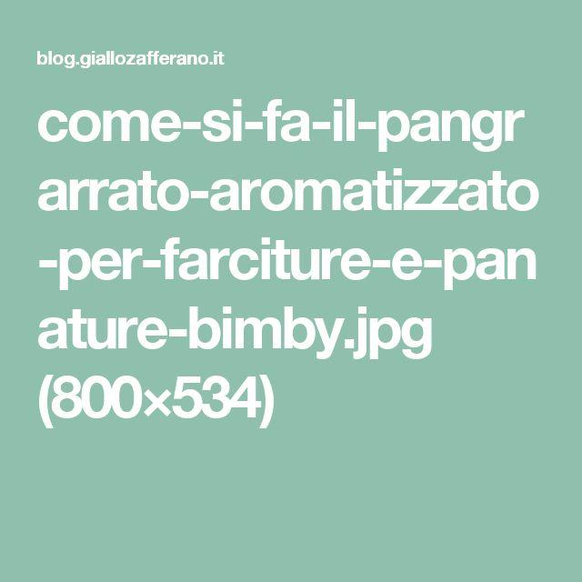 come-si-fa-il-pangrarrato-aromatizzato-per-farciture-e-panature-bimby.jpg (800×534)