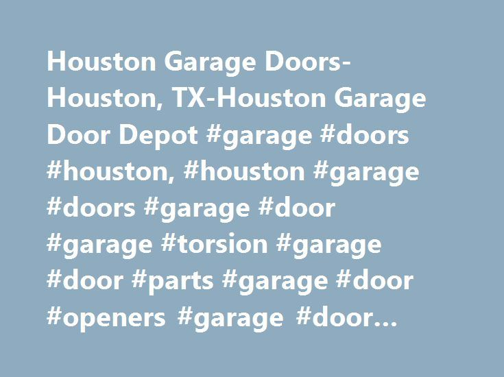 Houston Garage Doors-Houston, TX-Houston Garage Door Depot #garage #doors #houston, #houston #garage #doors #garage #door #garage #torsion #garage #door #parts #garage #door #openers #garage #door #supply # http://bakersfield.nef2.com/houston-garage-doors-houston-tx-houston-garage-door-depot-garage-doors-houston-houston-garage-doors-garage-door-garage-torsion-garage-door-parts-garage-door-openers-garage-door-su/  # Buy Quality Garage Doors in Houston, TX Our helpful staff are always…