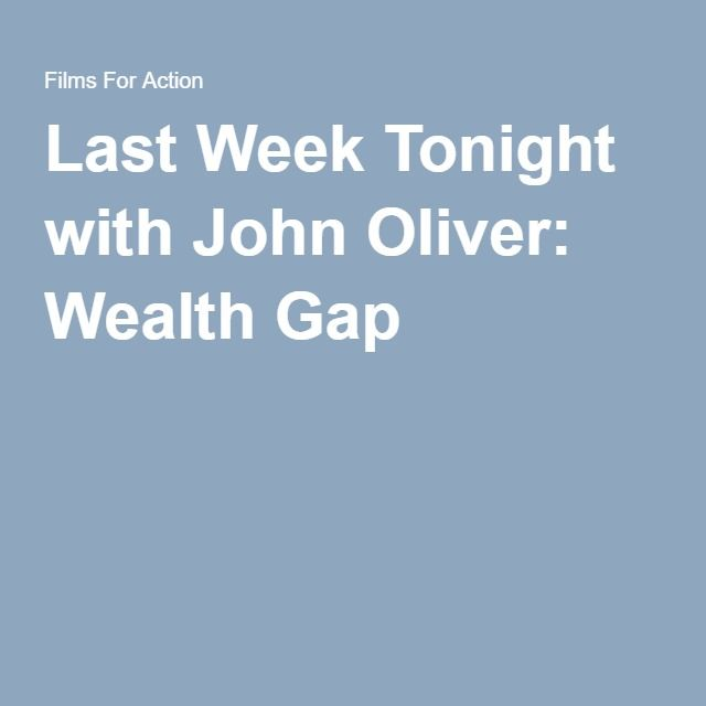 Last Week Tonight with John Oliver: Wealth Gap