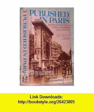 Published in Paris American and British Writers, Printers, and Publishers in Paris, 1920-1939 Hugh Ford ,   ,  , ASIN: B000J5X87I , tutorials , pdf , ebook , torrent , downloads , rapidshare , filesonic , hotfile , megaupload , fileserve