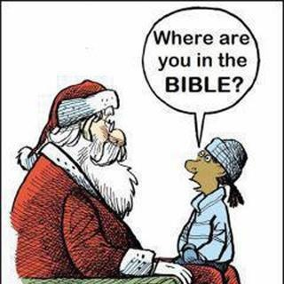 Where is Santa Claus in the Bible? VERY GOOD QUESTION, hes a fictional character for children the same as God is for Adults