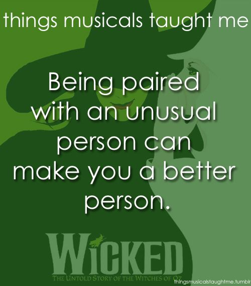 """""""Being paired with an unusual person can make you a better person"""". - Wicked"""