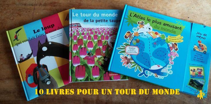 10 livres pour faire le tour du monde depuis chez vous et avec vos enfants...http://www.voyagesetenfants.com/tour-du-monde-livres-enfant