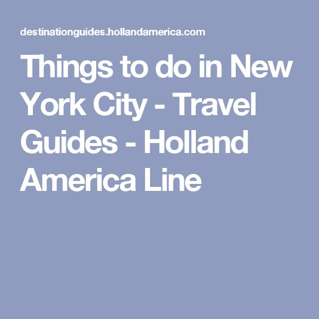 Things to do in New York City - Travel Guides - Holland America Line