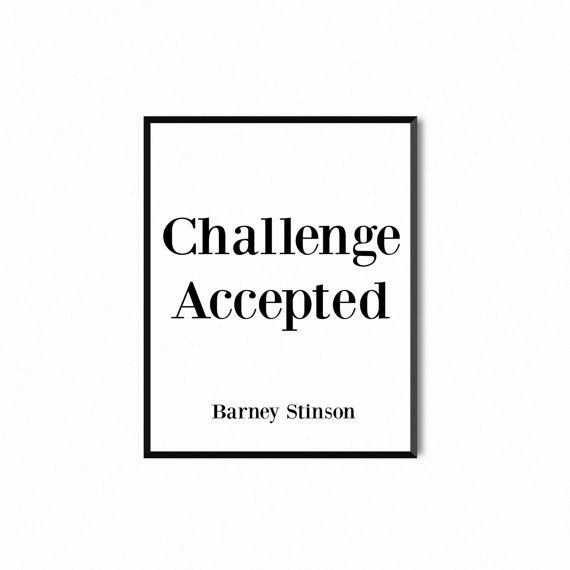 Hey, I found this really awesome Etsy listing at https://www.etsy.com/listing/261151087/barney-stinson-quote-printable-challenge