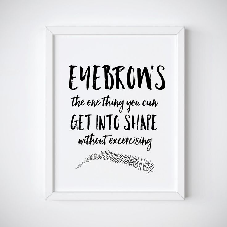 Makeup Print with the quote Eyebrows the one thing you can get into shape without exercising This makeup decor printable makes a great addition to any beauty room or salon! This is a downloadable print that can be printed from your home computer or take