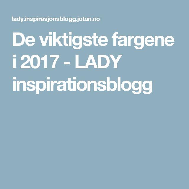De viktigste fargene i 2017 - LADY inspirationsblogg