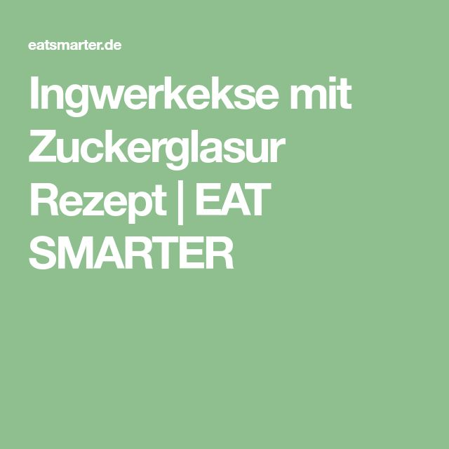 Ingwerkekse mit Zuckerglasur Rezept   EAT SMARTER
