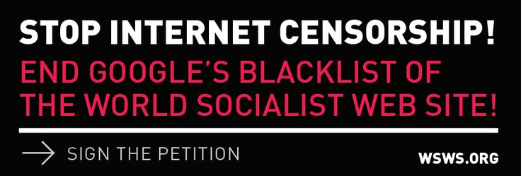 More than two thousand sign petition to stop Google censorship - World Socialist Web Site