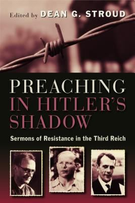"""Preaching in Hitler's Shadow: Sermons of Resistance in the Third Reich, edited by Dean G. Stroud. (William B. Eerdmans Publishing Company, 2013). """"Preaching in Hitler's Shadow"""" begins with a fascinating look at Christian life inside the Third Reich, giving readers a real sense of the danger that pastors faced every time they went into the pulpit."""