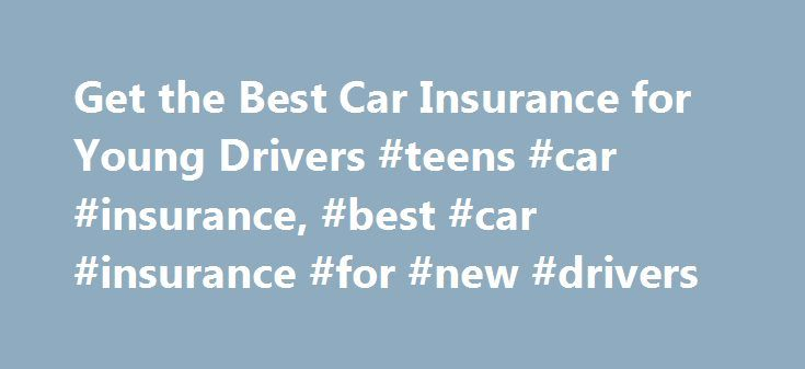 Get the Best Car Insurance for Young Drivers #teens #car #insurance, #best #car #insurance #for #new #drivers http://coupons.nef2.com/get-the-best-car-insurance-for-young-drivers-teens-car-insurance-best-car-insurance-for-new-drivers/  # How to Buy the Best Car Insurance for Teens If you're the parent or guardian of a teen driver, you know how important it is to have good car insurance. And we know how stressful and expensive it can be having a teen driver in the household. Fortunately, you…