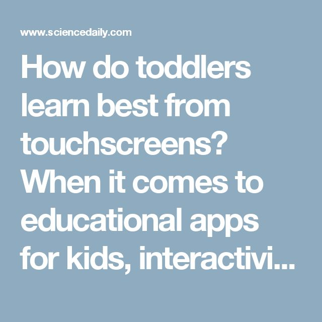 How do toddlers learn best from touchscreens? When it comes to educational apps for kids, interactivity can either help or hinder learning and researchers are beginning to understand which strategies really benefit children. -- ScienceDaily