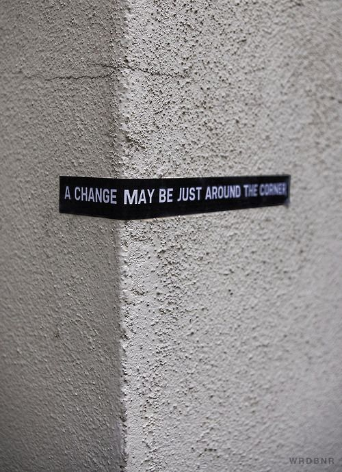 a change may be just around the cornerIdeas, Corner, Change, Street Art, Hope Quotes, Activities Lifestyle, Broken Heart Quotes, Inspiration Quotes, Streetart