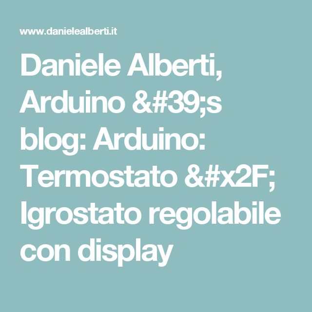Daniele Alberti, Arduino 's blog: Arduino: Termostato / Igrostato regolabile con display