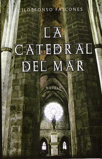 ...Ildefonso Falcones: La Catedral del Mar...