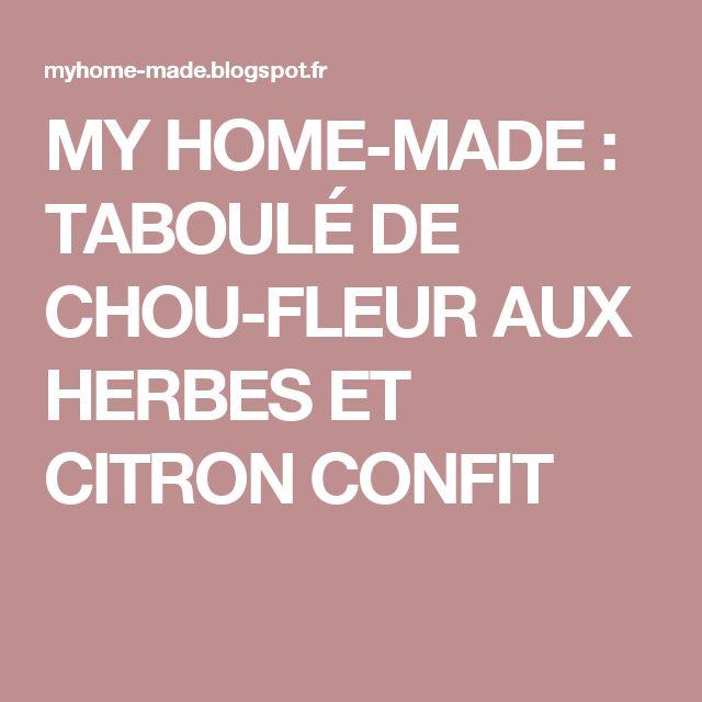 MY HOME-MADE : TABOULÉ DE CHOU-FLEUR AUX HERBES ET CITRON CONFIT