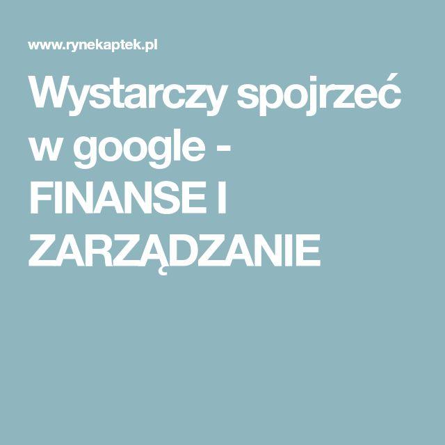 Wystarczy spojrzeć w google - FINANSE I ZARZĄDZANIE