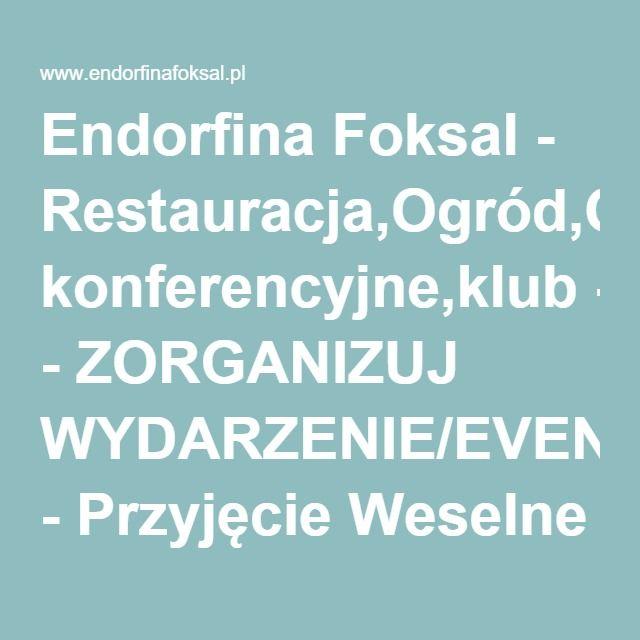 Endorfina Foksal - Restauracja,Ogród,Oranżeria,sale konferencyjne,klub - ZORGANIZUJ WYDARZENIE/EVENT - Przyjęcie Weselne